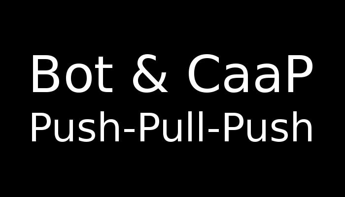 Bot och CaaP, pendeln från Push till Pull till Push, igen.
